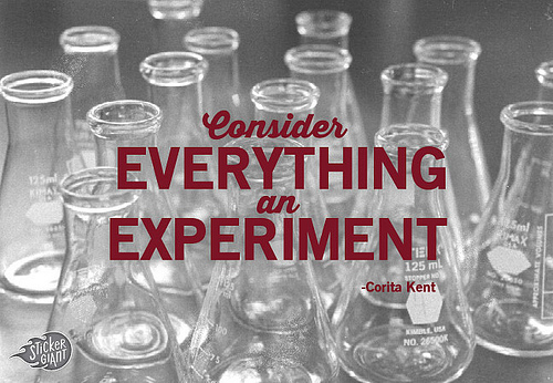 Consider Everything an Experiment!
